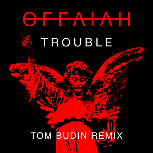 Trouble (Tom Budin Remix) by Offaiah