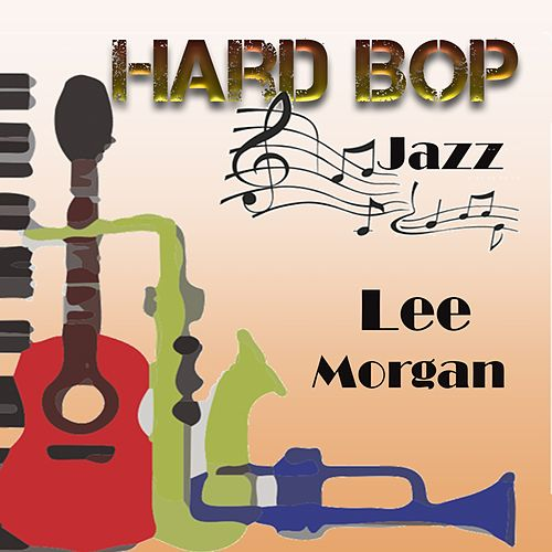 Hard Bop Jazz, Lee Morgan by Lee Morgan