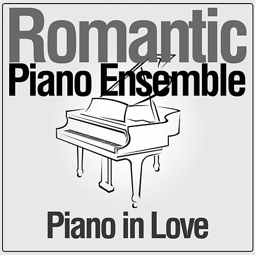 Piano in Love von Romantic Piano Ensemble
