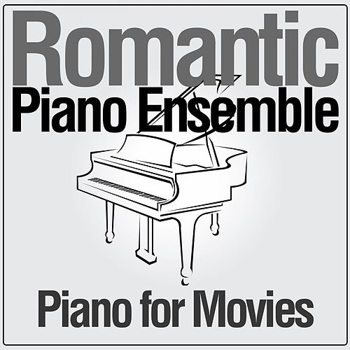 Piano for Movies by Romantic Piano Ensemble