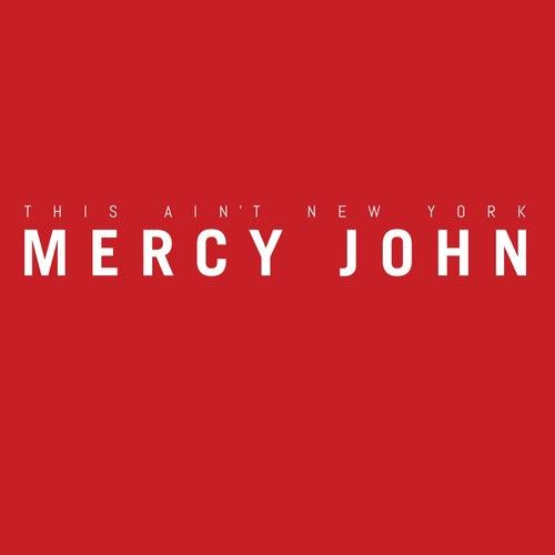 This Ain't New York (Single) by Mercy John