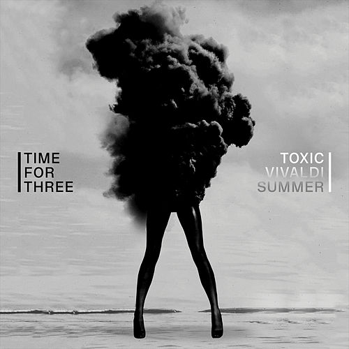 Toxic / Vivaldi Summer by Time for Three