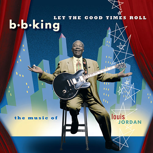 Let The Good Times Roll:  The Music Of Louis Jordan de B.B. King