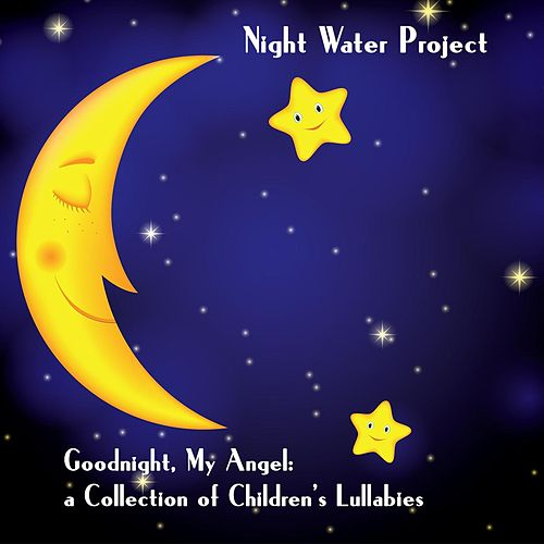Goodnight, My Angel: A Collection of Children's Lullabies by Night Water Project