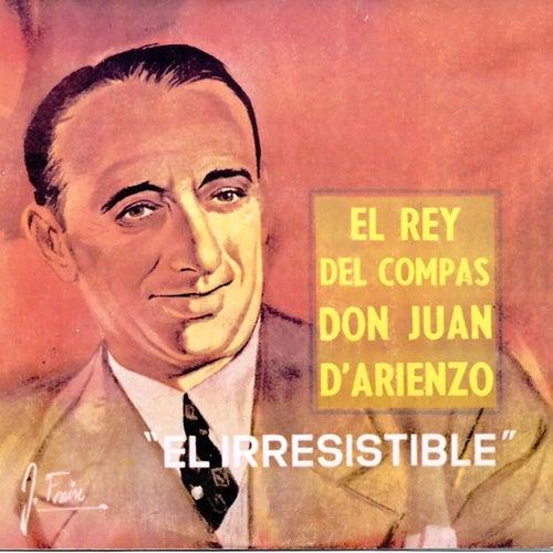 El Rey del Compás Don Juan d'Arienzo: El Irresistible de Juan D'Arienzo
