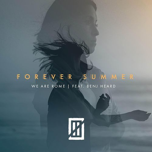 Forever Summer (feat. Benj Heard) by We Are Rome