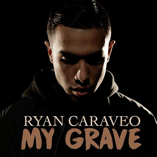 My Grave by Ryan Caraveo