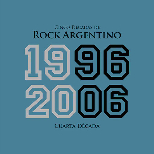 Cinco Décadas de Rock Argentino: Cuarta Década 1996 - 2006 de Various Artists