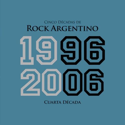 Cinco Décadas de Rock Argentino: Cuarta Década 1996 - 2006 by Various Artists