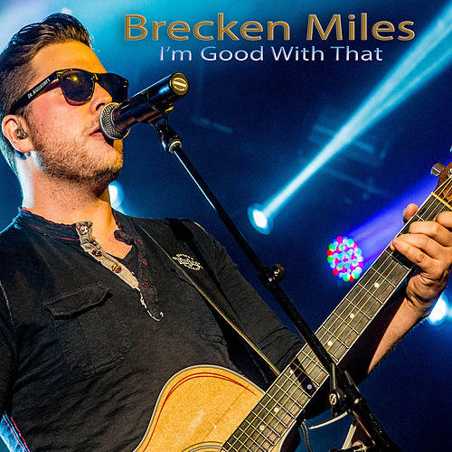 I'm Good with That by Brecken Miles