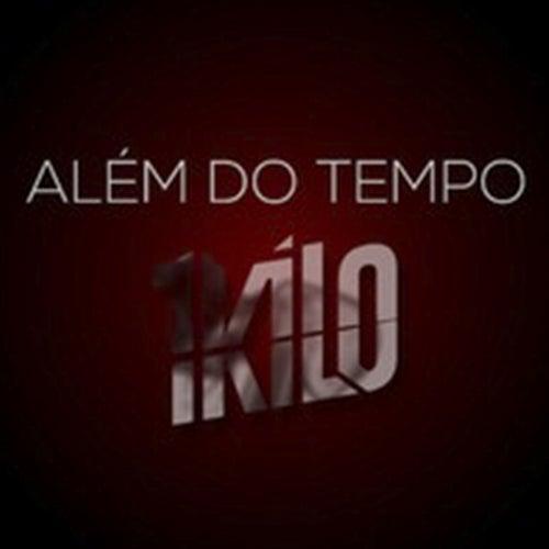 Além do Tempo by 1Kilo