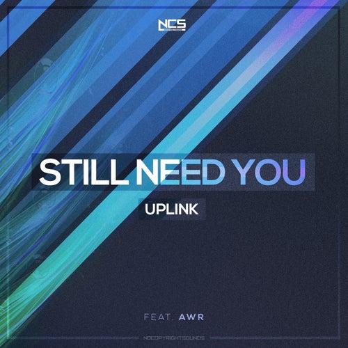 Still Need You von Uplink