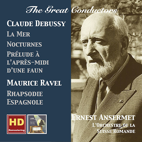 The Great Conductors: Ernest Ansermet Conducts Claude Debussy & Maurice Ravel (Remastered 2016) de Various Artists