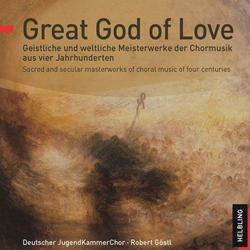 Great God of Love. Geistliche und weltliche Meisterwerke der Chormusik aus vier Jahrhunderten de Deutscher Jugendkammerchor