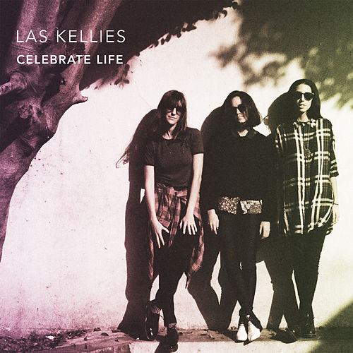 Celebrate Life de Las Kellies
