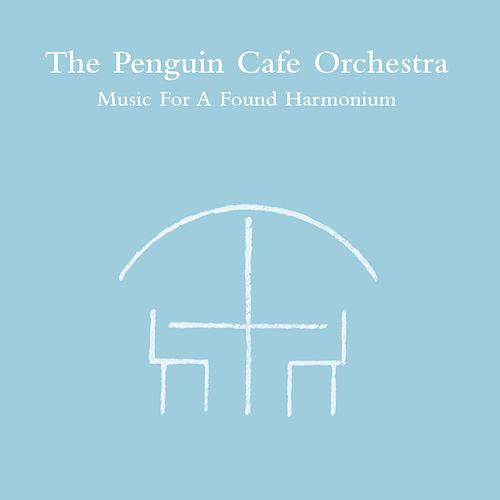 Music For A Found Harmonium by Penguin Cafe Orchestra