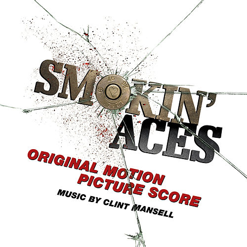 Smokin' Aces (Original Motion Picture Score) by Clint Mansell