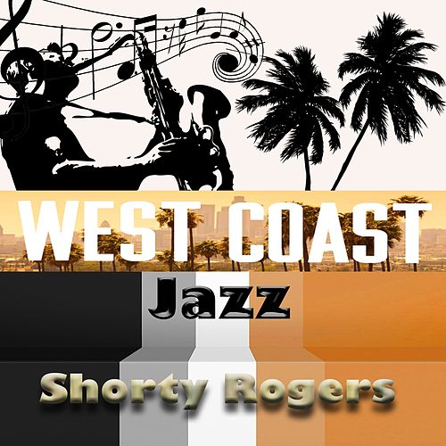 West Coast Jazz, Shorty Rogers de Shorty Rogers