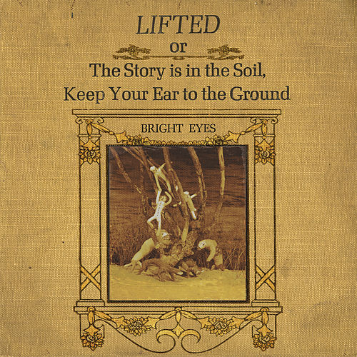 LIFTED or The Story Is in the Soil, Keep Your Ear to the Ground (Remastered) de Bright Eyes
