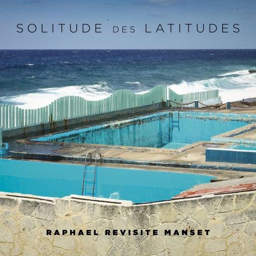 Solitude des latitudes (Raphaël revisite Manset) de Raphaël