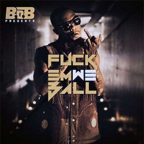 Fuck Em We Ball de B.o.B