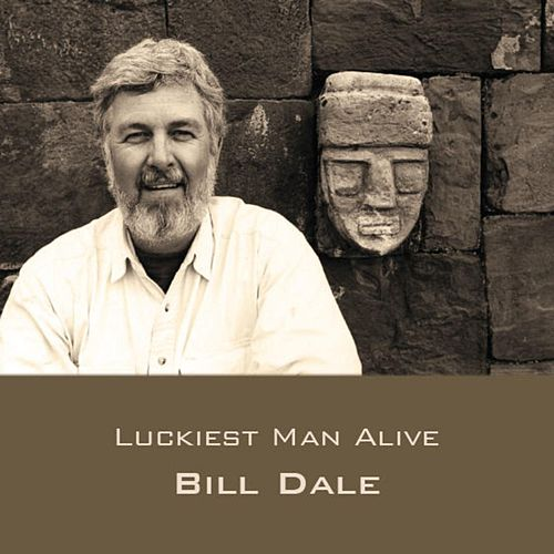 Luckiest Man Alive de Bill Dale