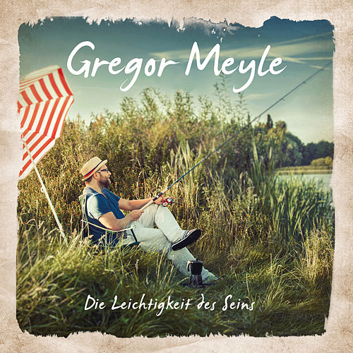 Die Leichtigkeit des Seins von Gregor Meyle