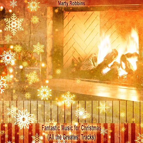 Fantastic Music for Christmas (All the Greatest Tracks) von Marty Robbins
