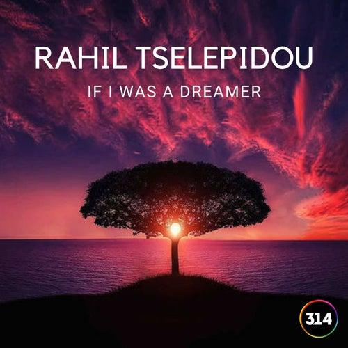 If I Was a Dreamer by Rahil Tselepidou