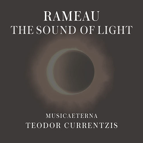 Rameau - The Sound of Light by Teodor Currentzis