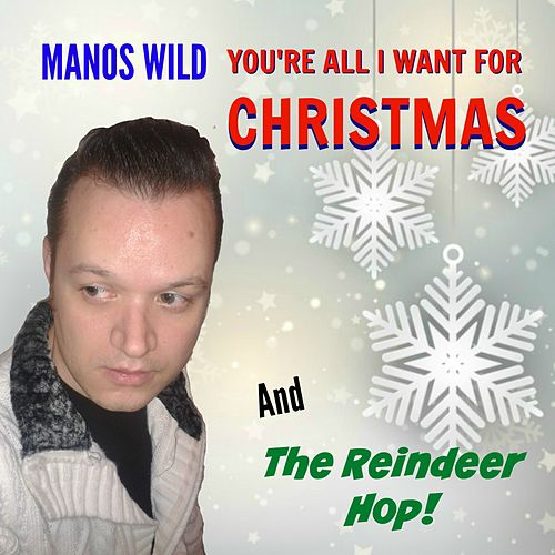 You're All I Want for Christmas / The Reindeer Hop by Manos Wild