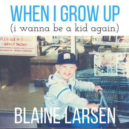 When I Grow Up (I Wanna Be a Kid Again) by Blaine Larsen