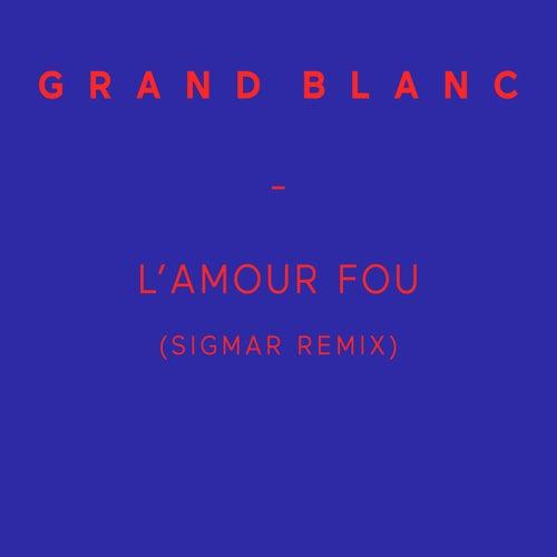 L'amour fou (Sigmar Remix) de Grand Blanc