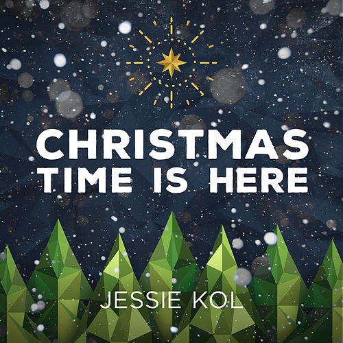 Christmas Time Is Here by Jessie Kol