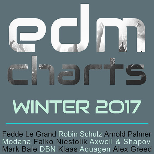 EDM Charts - Winter 2017 von Various Artists