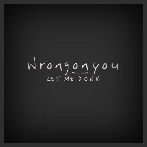 Let Me Down di WrongONyou
