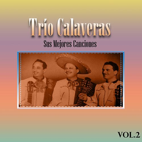 Trío Calaveras - Sus Mejores Canciones, Vol. 2 de Trio Calaveras