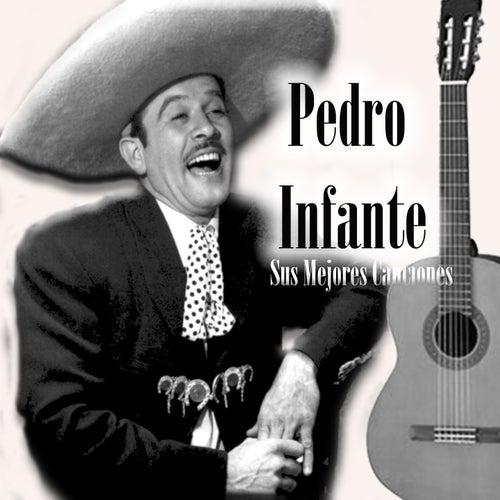 Pedro Infante - Sus Mejores Canciones van Pedro Infante