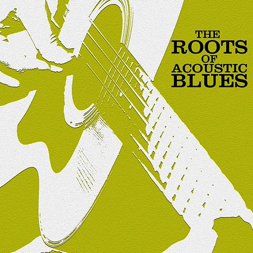 The Roots Of Acoustic Blues de Various Artists