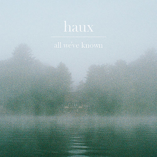 All We've Known by Haux