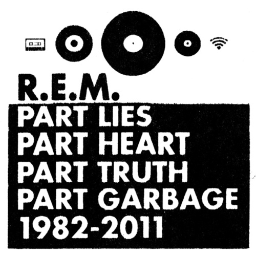 Part Lies, Part Heart, Part Truth, Part Garbage: 1982-2011 by R.E.M.