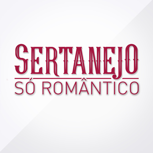 Sertanejo Só Romântico by Various Artists