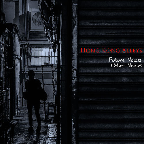 Future Voices / Others Voices by Hong Kong Alleys