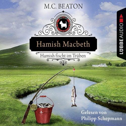 Hamish Macbeth fischt im Trüben - Schottland-Krimis 1 (Ungekürzt) by M. C. Beaton