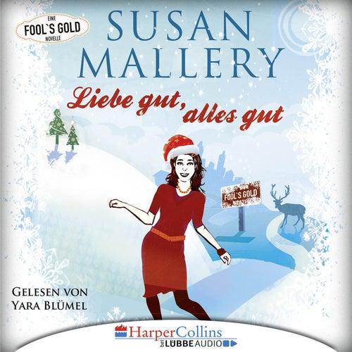 Liebe gut, alles gut - Fool's Gold Novelle von Susan Mallery
