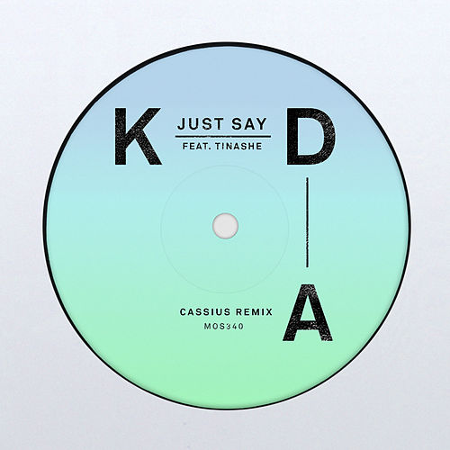 Just Say (Cassius Remix) by KDA