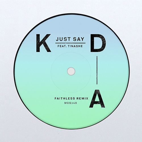 Just Say (Faithless Remix) by KDA