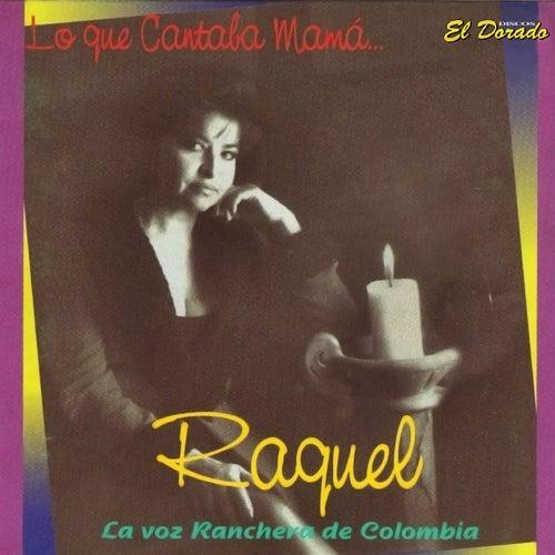Lo Que Cantaba Mamá... (La Voz Ranchera de Colombia) by Raquel