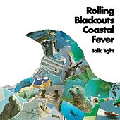Talk Tight by Rolling Blackouts Coastal Fever