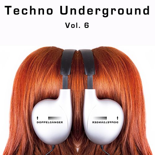 Doppelgänger Pres. Techno Underground, Vol. 6 de Various Artists